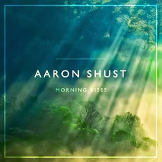 Morning Rises mp3 Album by Aaron Shust
