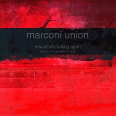 Beautifully Falling Apart [Ambient Transmission Vol.1] by Marconi Union