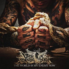 The World Is My Enemy Now mp3 Album by Upon A Burning Body