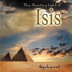 The Healing Light Of Isis mp3 Album by Wychazel