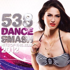 538 Dance Smash: Hits Of The Year 2012 mp3 Compilation by Various Artists