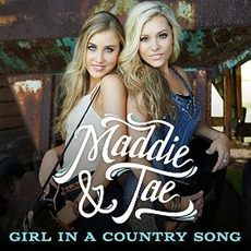 Girl In A Country Song mp3 Single by Maddie & Tae