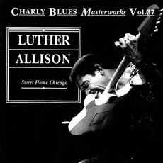 Charly Blues Masterworks, Volume 37: Sweet Home Chicago mp3 Live by Luther Allison