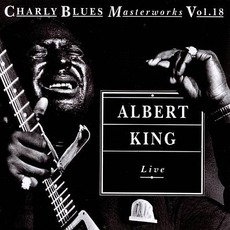 Charly Blues Masterworks, Volume 18: Live by Albert King