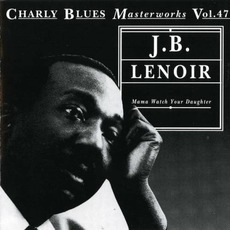 Charly Blues Masterworks, Volume 47: Mama Watch Your Daughter