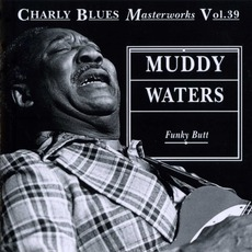 Charly Blues Masterworks, Volume 39: Funky Butt mp3 Artist Compilation by Muddy Waters