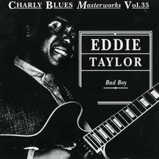 Charly Blues Masterworks, Volume 35: Bad Boy mp3 Artist Compilation by Eddie Taylor