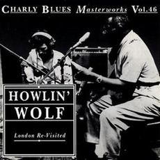 Charly Blues Masterworks, Volume 46: London Re-Visited mp3 Artist Compilation by Howlin' Wolf