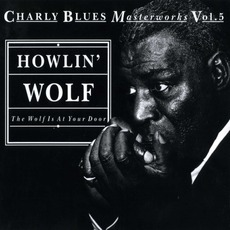 Charly Blues Masterworks, Volume 5: The Wolf Is At Your Door