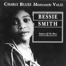 Charly Blues Masterworks, Volume 31: Empress Of The Blues mp3 Artist Compilation by Bessie Smith