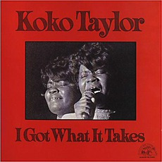 I Got What It Takes by Koko Taylor