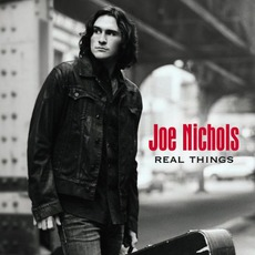 Real Things mp3 Album by Joe Nichols