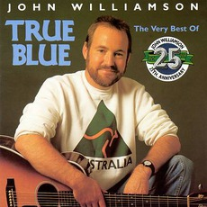True Blue - The Very Best Of John Williamson by John Williamson
