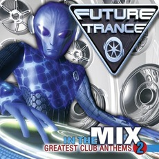 Future Trance: In The Mix: Greatest Club Anthems 2