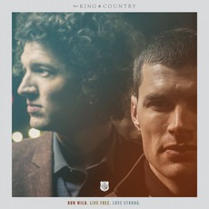 Run Wild. Live Free. Love Strong. mp3 Album by for KING & COUNTRY