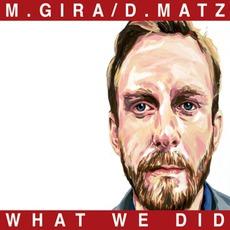 What We Did by M. Gira / D. Matz