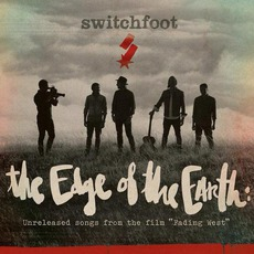 "The Edge Of The Earth: Unreleased Songs From The Film ""Fading West"" mp3 Album by Switchfoot"