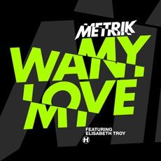 Want My Love mp3 Single by Metrik