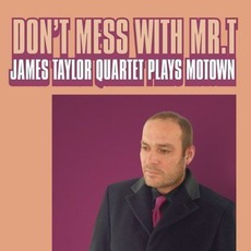 Don't Mess With Mr. T: James Taylor Quartet Plays Motown