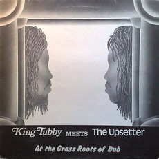King Tubby Meets The Upsetter At The Grass Roots Of Dub (Re-Issue)