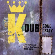 Dub Gone Crazy: The Evolution Of Dub At King Tubby's '75-'77