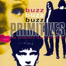 Buzz Buzz Buzz: The Complete Lazy Recordings by The Primitives