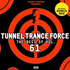 Tunnel Trance Force: The Best Of Volume 61 mp3 Compilation by Various Artists
