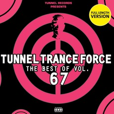 Tunnel Trance Force: The Best Of Volume 67 mp3 Compilation by Various Artists