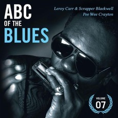 ABC of the Blues, Volume 7: Leroy Carr & Scrapper Blackwell & Pee Wee Crayton mp3 Compilation by Various Artists