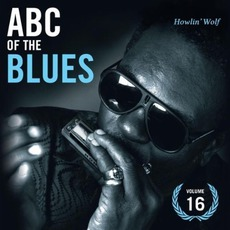 ABC of the Blues, Volume 16: Howlin' Wolf mp3 Artist Compilation by Howlin' Wolf