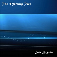 Eerie B-Sides by The Mercury Tree