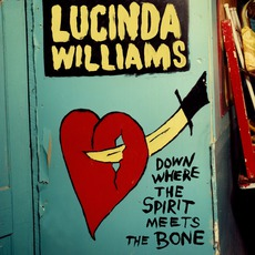 Down Where The Spirit Meets The Bone mp3 Album by Lucinda Williams