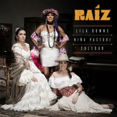 Raíz mp3 Album by Lila Downs, Niña Pastori, Soledad