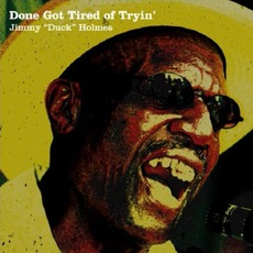 """Done Got Tired Of Tryin' by Jimmy """"Duck"""" Holmes"""