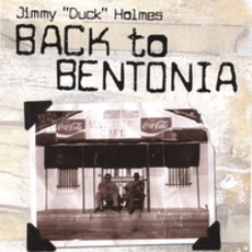 """Back To Bentonia by Jimmy """"Duck"""" Holmes"""