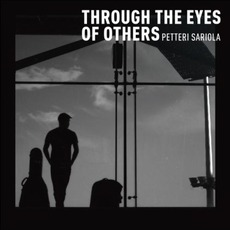 Through The Eyes Of Others mp3 Album by Petteri Sariola