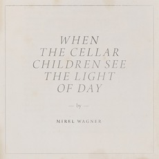 When The Cellar Children See The Light Of Day mp3 Album by Mirel Wagner