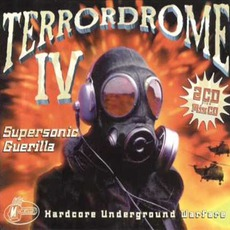 Terrordrome IV: Supersonic Guerilla - Hardcore Underground Warfare by Various Artists