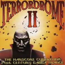 Terrordrome II: The Hardcore Cyberpunk - 21st Century Gabba Trance by Various Artists