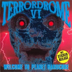 Terrordrome VI: Welcome to Planet Hardcore mp3 Compilation by Various Artists