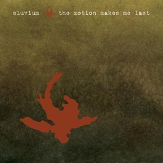 The Motion Makes Me Last mp3 Album by Eluvium