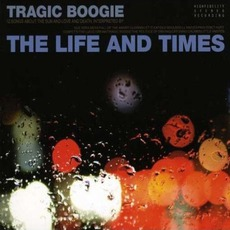 Tragic Boogie mp3 Album by The Life And Times