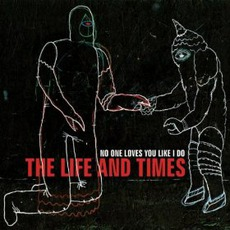 No One Loves You Like I Do mp3 Album by The Life And Times