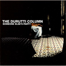 Someone Else's Party mp3 Album by The Durutti Column