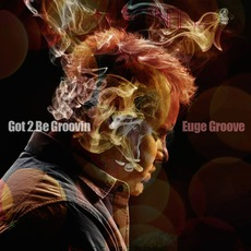 Got 2 Be Groovin' mp3 Album by Euge Groove