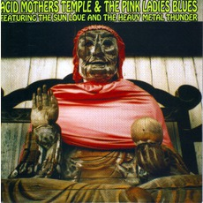 Acid Mothers Temple & The Pink Ladies Blues Featuring The Sun Love And The Heavy Metal Thunder