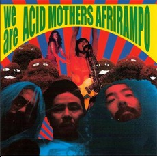 We Are Acid Mothers Afrirampo mp3 Album by Acid Mothers Afrirampo