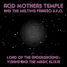 Lord Of The Underground: VIshnu And The Magic Elixir mp3 Album by Acid Mothers Temple & The Melting Paraiso U.F.O.