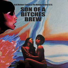 Son Of A Bitches Brew mp3 Album by Acid Mothers Temple & The Melting Paraiso U.F.O.