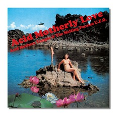 Acid Motherly Love mp3 Album by Acid Mothers Temple & The Melting Paraiso U.F.O.